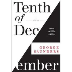 Tenth of December by George Saunders. I hope to read many works by this person.