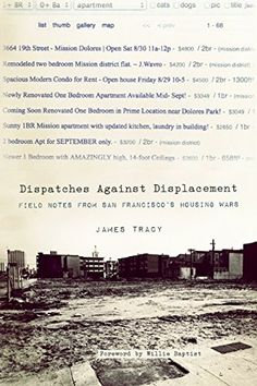 Dispatches Against Displacement: Field Notes from San Francisco's Housing Wars by James Tracy http://www.amazon.com/dp/1849352054/ref=cm_sw_r_pi_dp_Sg.xub14PTHC1
