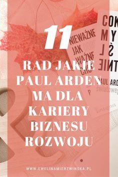 11 rad jakie Paul Arden ma dla kariery, biznesu, rozwoju. http://www.ewelinamierzwinska.pl/blog/11-rad-paul-arden/