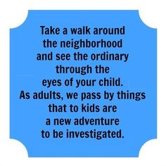 Great #parenting quote: see the world through your child's eyes