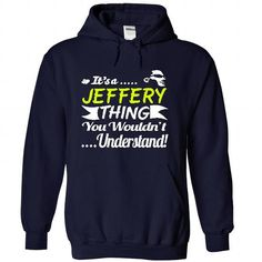 Its a JEFFERY Thing Wouldnt Understand - T Shirt, Hoodi - #money gift #gift amor. LIMITED TIME PRICE => https://www.sunfrog.com/Names/Its-a-JEFFERY-Thing-Wouldnt-Understand--T-Shirt-Hoodie-Hoodies-YearName-Birthday-6538-NavyBlue-31320279-Hoodie.html?68278