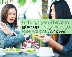 6 Things You'll Have to Give Up if You Want to Lose Weight FOR GOOD | Women's Health Magazine