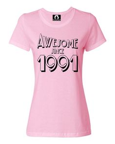 Womens Awesome Since 1991 Funny Birthday T-Shirt