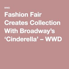 Fashion Fair Creates Collection With Broadway's 'Cinderella' – WWD