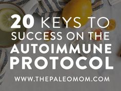"20 Keys to Success on the Autoimmune Protocol... ""Rather than blaming the foods eliminated on the autoimmune protocol, embrace and celebrate the healing foods you now know to focus on."""