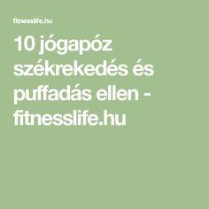 10 jógapóz székrekedés és puffadás ellen - fitnesslife.hu Yoga, Health, Health Care, Salud