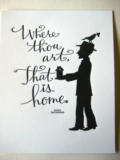 Where thou art, that is home.