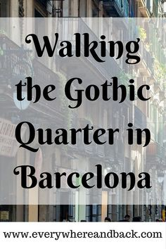 Walking the Gothic Quarter in Barcelona - Such a magical place...a city within a city!