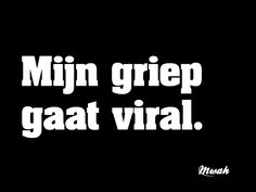 #griep #viral #spreuken #quotes #mwah