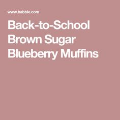 Back-to-School Brown Sugar Blueberry Muffins