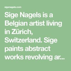 """Sige Nagels is a Belgian artist living in Zürich, Switzerland. Sige paints abstract works revolving around the theme """"freedom"""". Get in touch."""