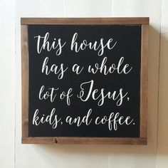 This house has a whole lot of Jesus, kids and coffee - Painted Wood Sign.  Perfect addition to add to your farmhouse decor!  *Ready to ship (will