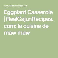 Eggplant Casserole | RealCajunRecipes.com: la cuisine de maw maw
