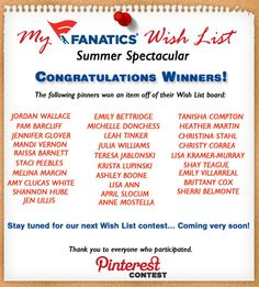 Congratulations to all of our Summer Spectacular Wish List Winners! Thank you to all who participated. Stay tuned for our next Wish List Contest... Coming very soon! The following winners have not claimed their prize: @Jordan Wallace @Pam Barclift @Jennifer Glover @Brittany Cox and @Lisa Bellamy Kramer-Murray. Please email info@fanatics.com or socialmedia@fanatics.com so we can send you your prize code!