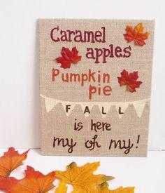 Fall Burlap Canvas, Wall Art, Fall Decor, Fall Wall Art, Hand Painted, Caramel apples, pumpkin pie, fall is here, my oh my, rustic fall