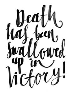 ~1 Corinthians 15:55~ O death, where is thy sting? O grave where is thy victory?  ♥╬♥
