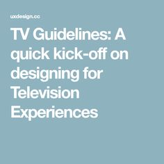 TV Guidelines: A quick kick-off on designing for Television Experiences