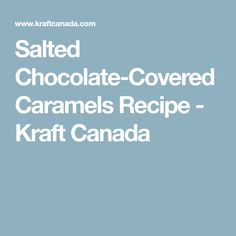 Salted Chocolate-Covered Caramels Recipe - Kraft Canada