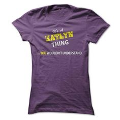Its A KATLYN thing, you wouldnt understand !! - #anniversary gift #cheap gift. MORE ITEMS => https://www.sunfrog.com/Names/Its-A-KATLYN-thing-you-wouldnt-understand-.html?68278