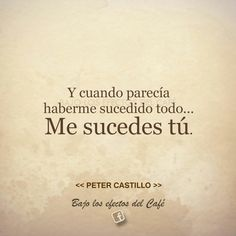 Y cuando parecía haberme sucedido todo... me sucedes. Amor Quotes, Hope Quotes, You Are My Soul, Dear Crush, Quotes En Espanol, Eat Pray Love, Love Can, Spanish Quotes, More Than Words