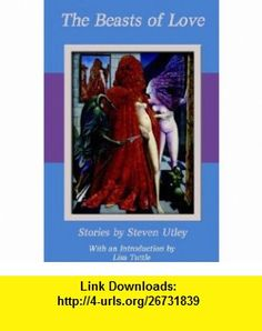 The Beasts of Love (9780972054799) Steven Utley, Lisa Tuttle , ISBN-10: 0972054790  , ISBN-13: 978-0972054799 ,  , tutorials , pdf , ebook , torrent , downloads , rapidshare , filesonic , hotfile , megaupload , fileserve