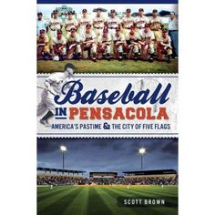 Baseball in Pensacola: Americas Pastime & The City of Five Flags