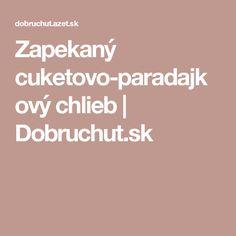 Zapekaný cuketovo-paradajkový chlieb   Dobruchut.sk