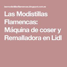Las Modistillas Flamencas:  Máquina de coser y Remalladora en Lidl
