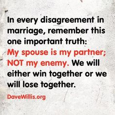 The 8 habits of every happy couple Dave Willis marriage quote in every disagreement in marriage remember this one truth my spouse is my partner not my enemy we will win together or lose together Godly Marriage, Marriage Goals, Marriage Relationship, Love And Marriage, Relationship Problems, Happy Marriage Quotes, Godly Wife, Distance Relationships, Successful Marriage Quotes