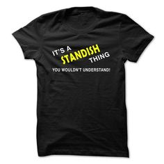 I Love IT S A STANDISH THING YOU WOULDNT UNDERSTAND Shirts & Tees