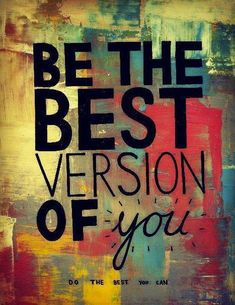 Are you being the best version of YOU?