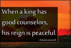 When a king has good counselors, his reign is peaceful