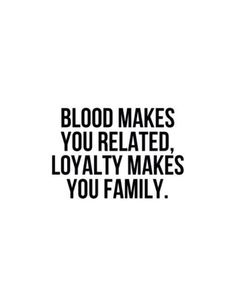 Blood makes you related, loyalty makes you family. There is no alternative to family in this world. Great Quotes, Quotes To Live By, Me Quotes, Super Quotes, Mantra, Familia Quotes, Affirmations, Favorite Quotes, Quotations