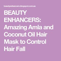 BEAUTY ENHANCERS: Amazing Amla and Coconut Oil Hair Mask to Control Hair Fall
