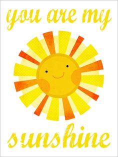 "You are my sunshine.   (""I want to have the kids make these cute suns to hang up in the lobby!"")"