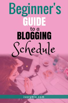 The beginners guide to a blogging schedule ? Ivorymix (Scheduled via TrafficWonker.com)