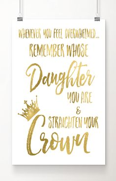 "Fall in love with this gold foil art print. ""Whenever you feel overwhelmed, remember whose daughter you are & straighten your crown"". Perfect gift for teens or any woman who needs an occasional  reminder of her inner strength and worth.   Real gold foil printed on archival quality extra-heavy matte cardstock paper. Free 2-day shipping with Amazon Prime. Gift wrapping available and under $18.00 price point for 8 by 10 inch print. What's not to love?"