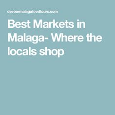Best Markets in Malaga- Where the locals shop