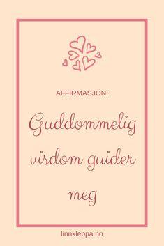 """Affirmasjon """"Guddommelig visdom guider meg"""".  #blogg #norskebloggere #guddommelig #visdom #affirmasjon #affirmere #positivetanker #positivitet #blogginnlegg #guidet #trygg"""