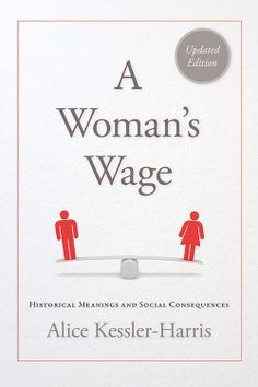 A woman's wage: historical meanings and social consequences, undated edition. Alice Kessler-Harris. UConn access.