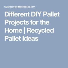 Different DIY Pallet Projects for the Home | Recycled Pallet Ideas