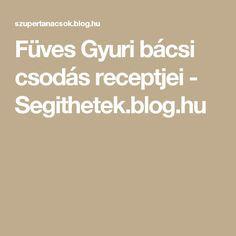 Füves Gyuri bácsi csodás receptjei - Segithetek.blog.hu Blog