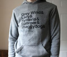 Game of Thrones Wolves Hoodie from The Fencing Printing Company- $45.99   this hoodie lists the names of all the Dire Wolves belonging to the Stark Family's children-including Ghost, the wolf commanded by Ned Stark's bastard son, John Snow.