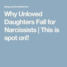 Why Unloved Daughters Fall for Narcissists   This is spot on!! Narcissistic Mother, Narcissistic Abuse Recovery, Narcissistic Sociopath, Narcissistic Personality Disorder, Narcissistic Tendencies, Narcissist Father, Relationship With A Narcissist, Toxic Relationships, Unloved Quotes