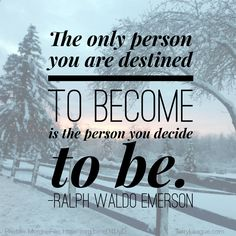"""The only person you are destined to become is the person you decide to be."" #quotes"
