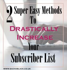 Subscriber lists are the best marketing tool there is. Learn two super easy methods to boost your lists, quick.