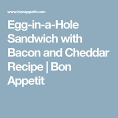 Egg-in-a-Hole Sandwich with Bacon and Cheddar Recipe | Bon Appetit