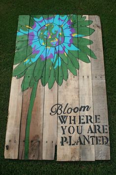 """Bloom Where You Are Planted"" #Pallet #Painting  My sister has been working on some really cool paintings."