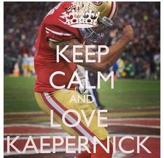 Keep Calm.... He's here... COLIN KAEPERNICK!!
