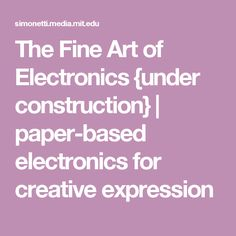 The Fine Art of Electronics  {under construction} | paper-based electronics for creative expression